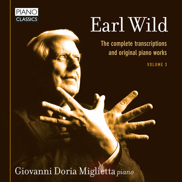 Earl Wild: The Complete Transcriptions and Original Piano Works, Vol. 3