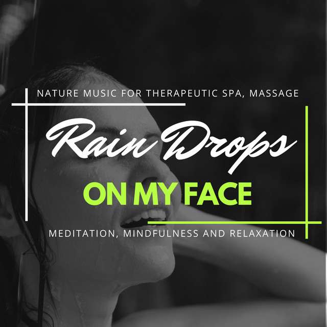 Rain Drops On My Face - Nature Music For Therapeutic Spa, Massage, Meditation, Mindfulness And Relaxation