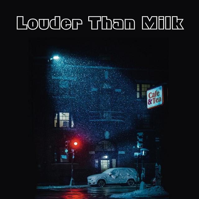 Louder Than Milk