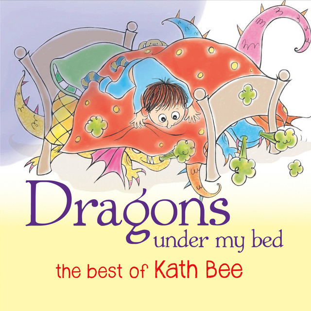 Dragons Under My Bed: The Best of Kath Bee by Kath Bee