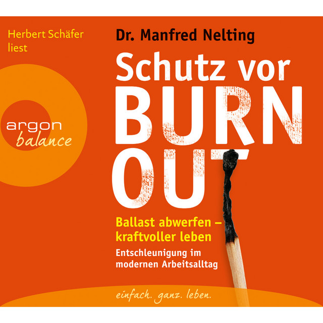 Schutz vor Burn-out - Ballast abwerfen - kraftvoller leben. Entschleunigung im modernen Arbeitsalltag (Gekürzte Fassung)