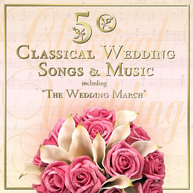 """50 Classical Wedding Songs & Music Including """"The Wedding March"""""""