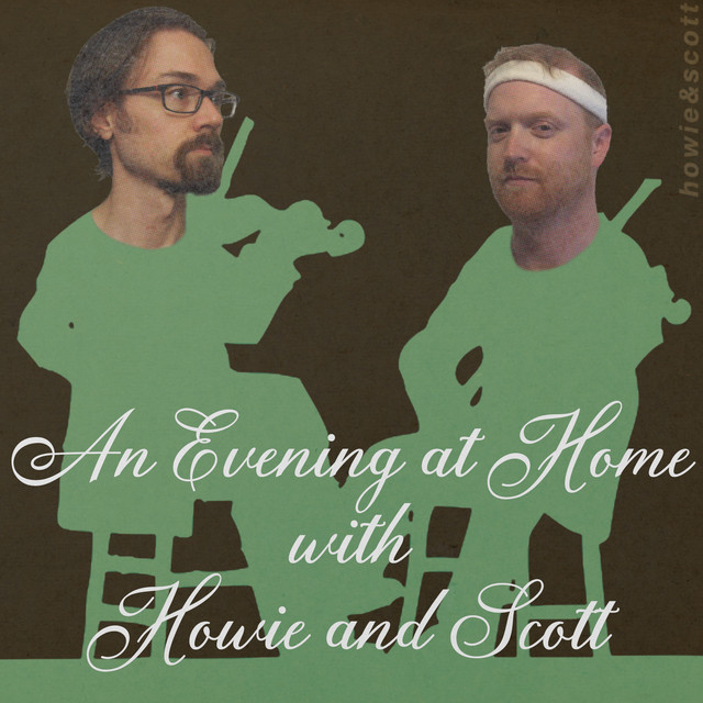 An Evening at Home with Howie and Scott