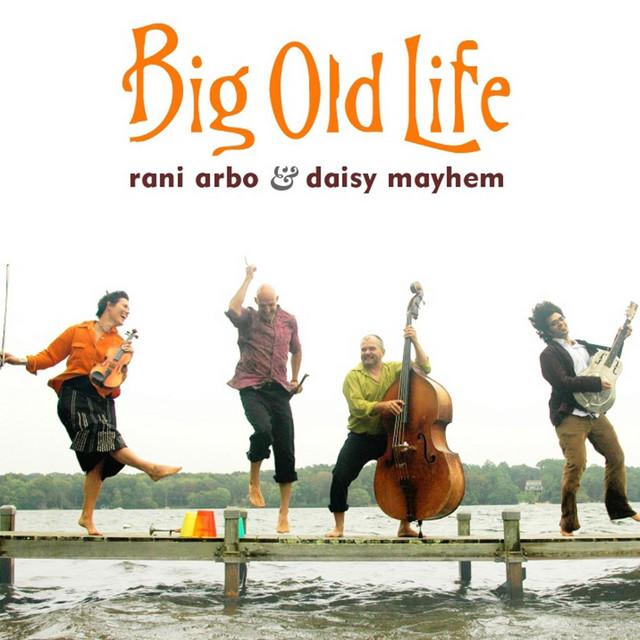 Big Old Life by Rani Arbo & Daisy Mayhem