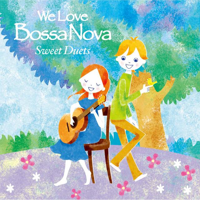 We Love Bossa Nova - Sweet Duets