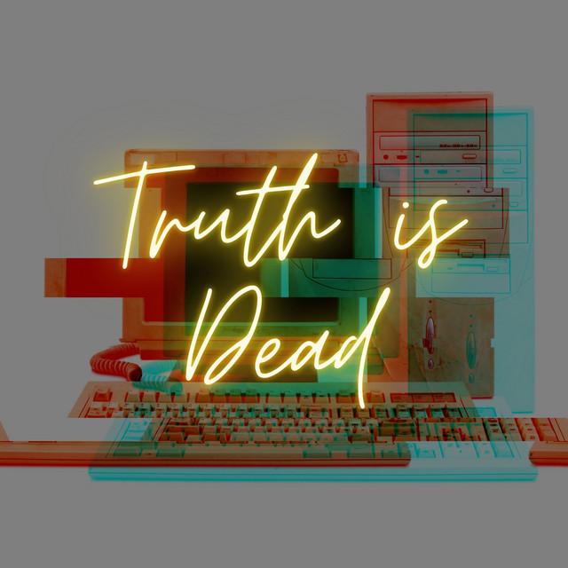 Truth is Dead