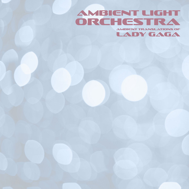 Ambient Translations of Lady Gaga
