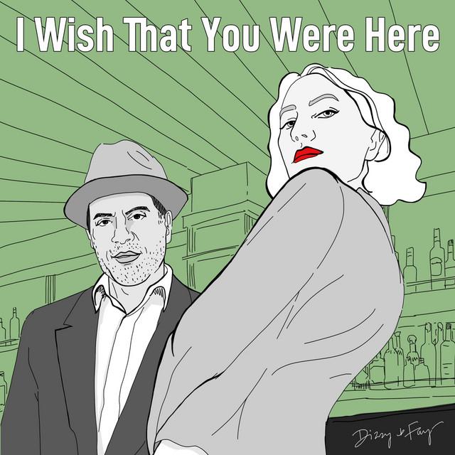 I Wish That You Were Here