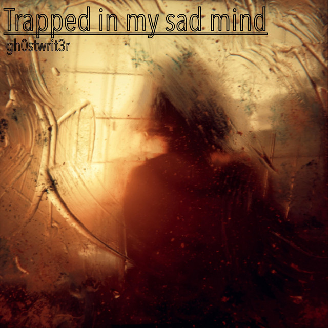 Trapped in My Sad Mind