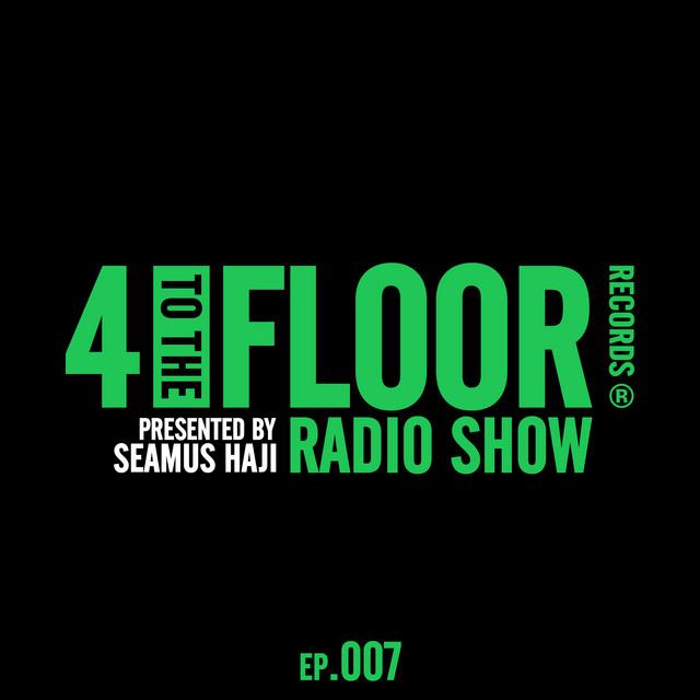 4 To The Floor Radio Episode 007 (presented by Seamus Haji) [DJ Mix]