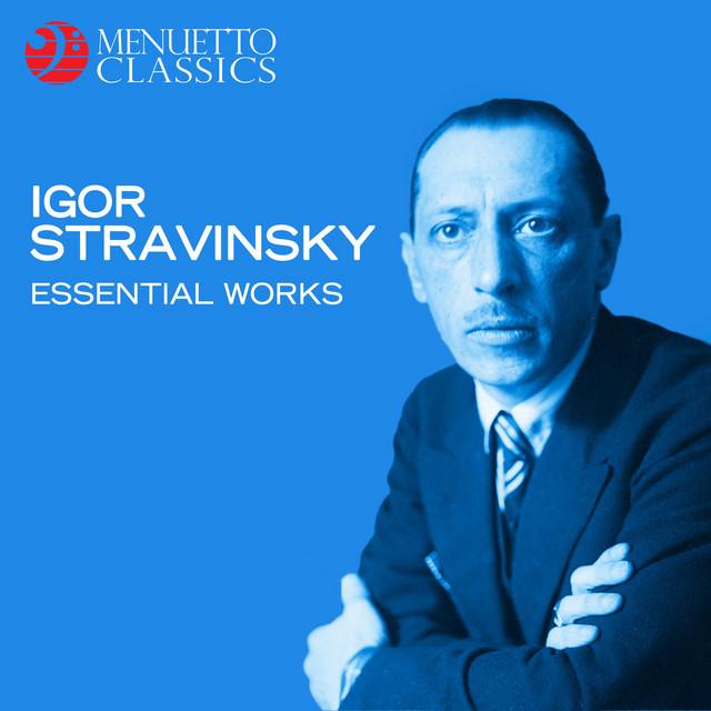 Igor Stravinsky: Essential Works