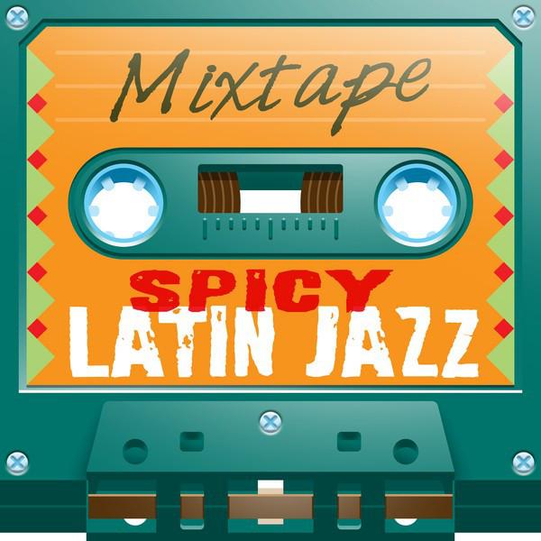 Mixtape; Spicy Latin Jazz