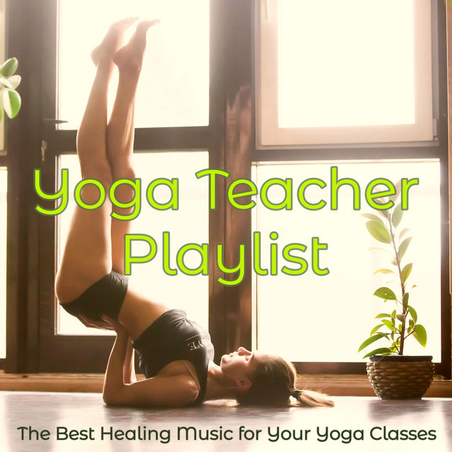Yoga Teacher Playlist The Best Healing Music For Your Yoga Classes Album By Various Artists Spotify