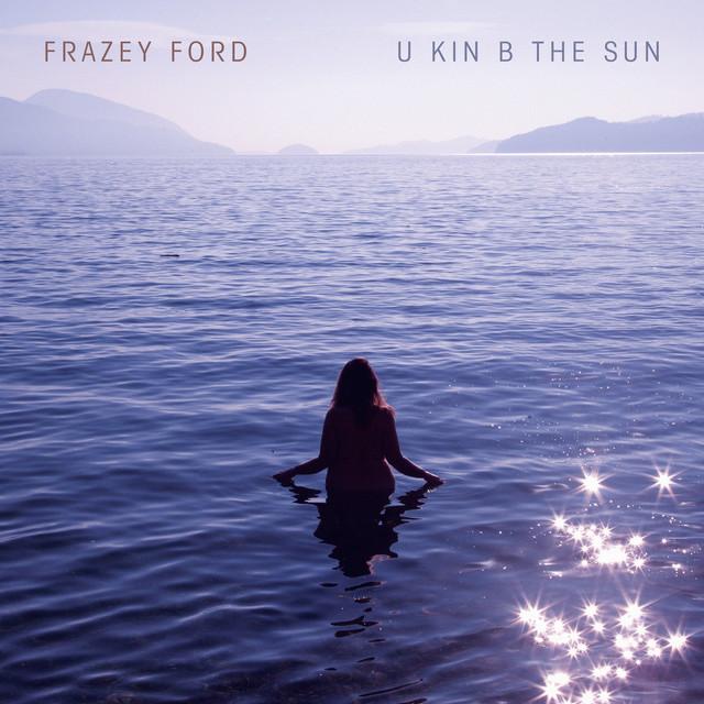 Frazey Ford  U Kin B The Sun :Replay