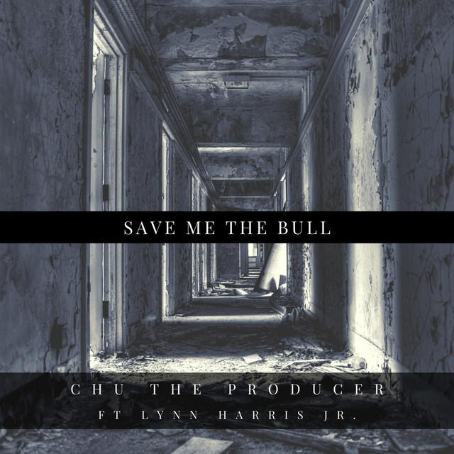 Save Me The Bull (feat. Lynn Harris Jr.)