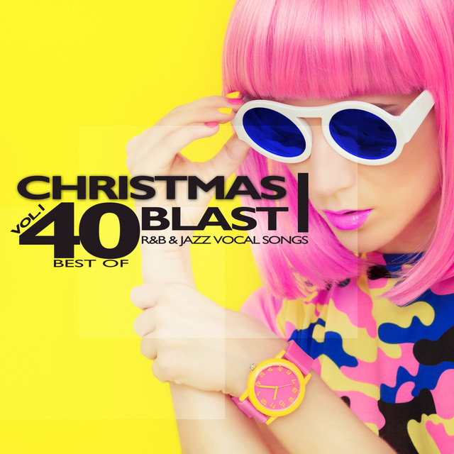 Christmas Blast, Vol. 1 (40 Best of R&B & Jazz Vocal Songs) - Compilation  by Various Artists | Spotify