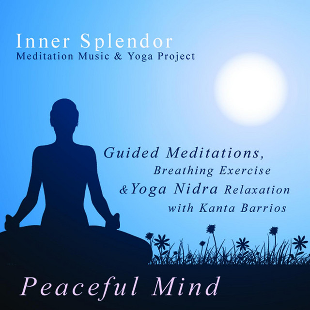 Peaceful Mind Guided Meditations Breathing Exercise And Yoga Nidra Relaxation With Kanta Barrios Single By Inner Splendor Meditation Music And Yoga Project Spotify