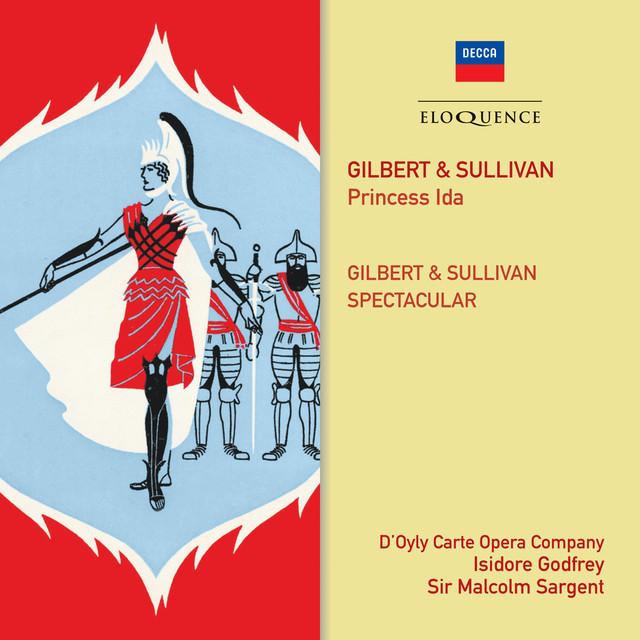 Gilbert & Sullivan: Princess Ida; Gilbert & Sullivan Spectacular