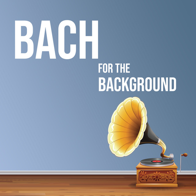 Bach for the Background