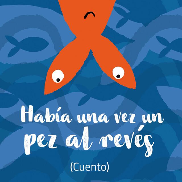 Había una Vez un Pez al Revés (Cuento) by Mariano Pose