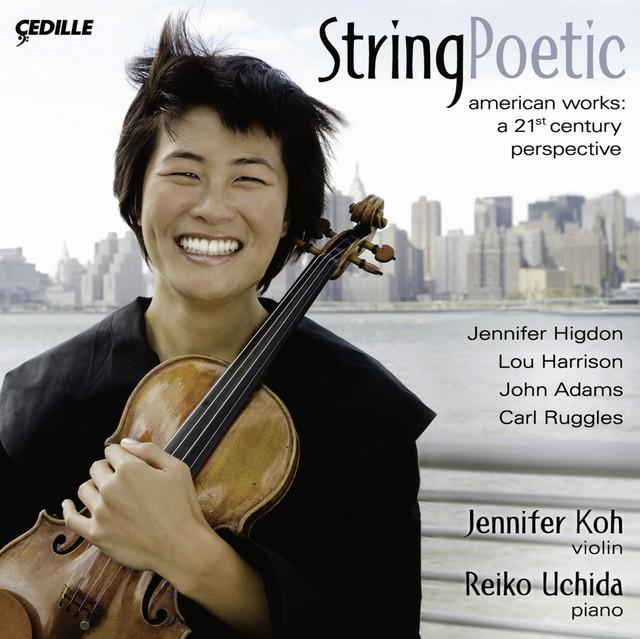 Violin Recital: Koh, Jennifer - Higdon, J. / Harrison, L. / Adams, J. / Ruggles, C. (String Poetic)
