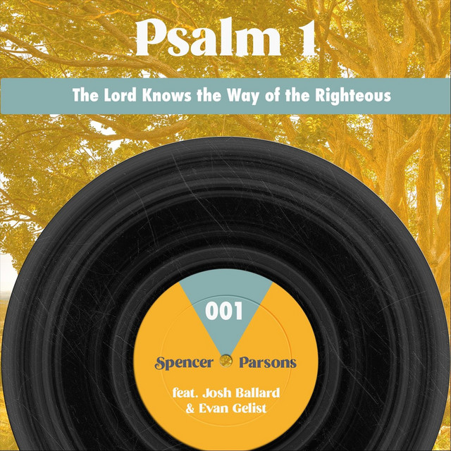 Spencer Parsons, Evan Gelist, Josh Ballard - Psalm 1 (The Lord Knows the Way of the Righteous)