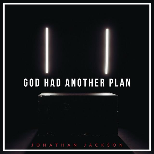 Jonathan Jackson - God Had Another Plan