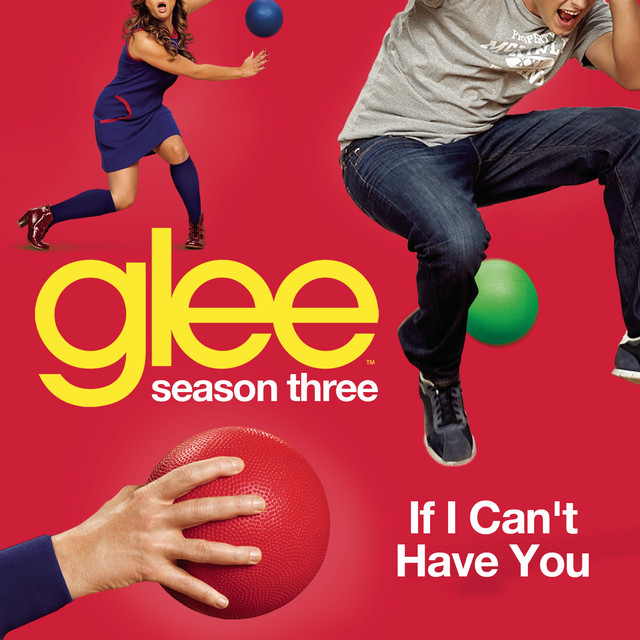 If I Can't Have You (Glee Cast Version)