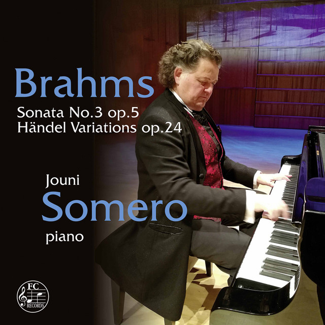 Album cover for Brahms: Piano Sonata No. 3 in F Minor, Op. 5 & Variations & Fugue on a Theme by Handel, Op. 24 by Johannes Brahms, Jouni Somero