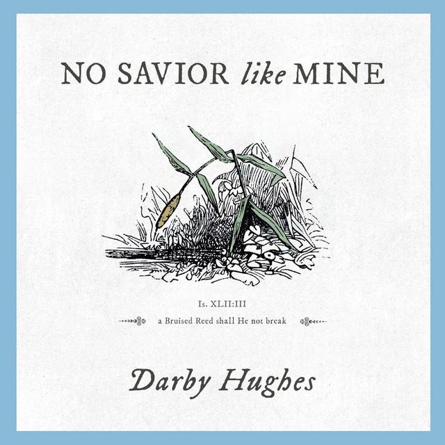 Darby Hughes - No Savior Like Mine