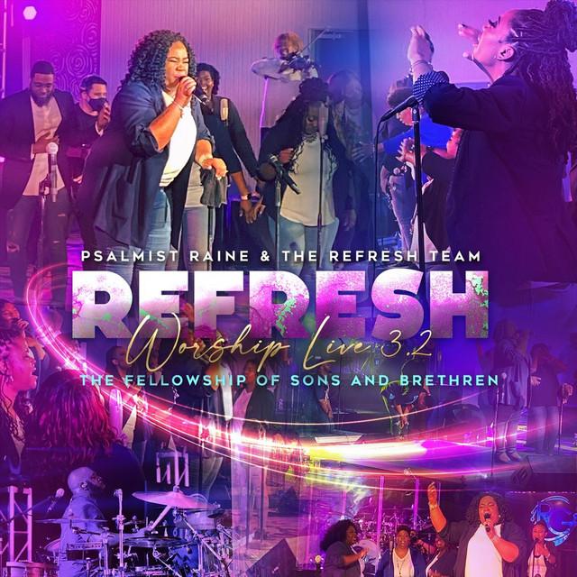 Psalmist Raine & the Refresh Team - Refresh Worship Live 3.2: The Fellowship of Sons & Brethren