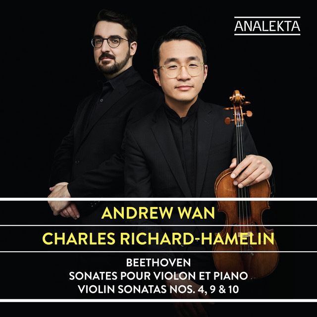 Album cover for Beethoven: Violin Sonatas Nos. 4, 9 & 10 by Ludwig van Beethoven, Andrew Wan, Charles Richard-Hamelin