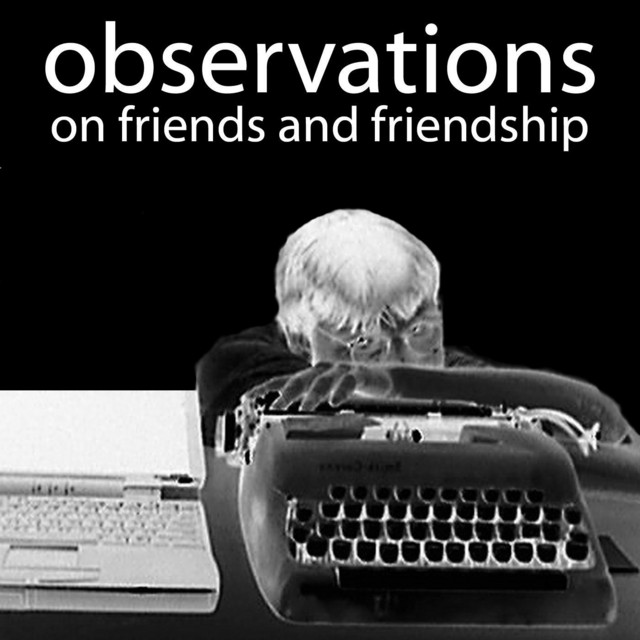 Observations on Friends and Friendship