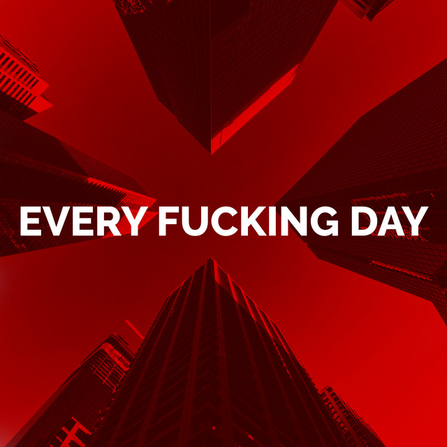 Every Fucking Day