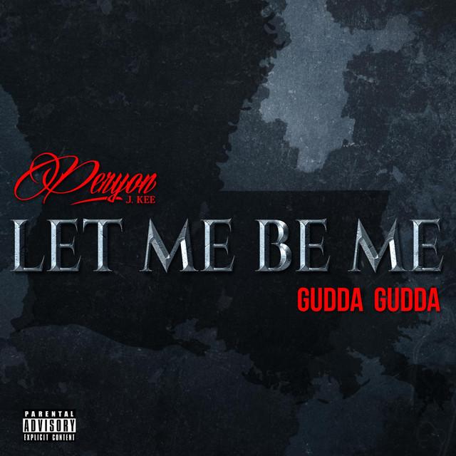 Let Me Be Me (feat. Gudda Gudda)