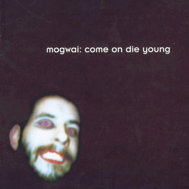 Mogwai  Come On Die Young :Replay