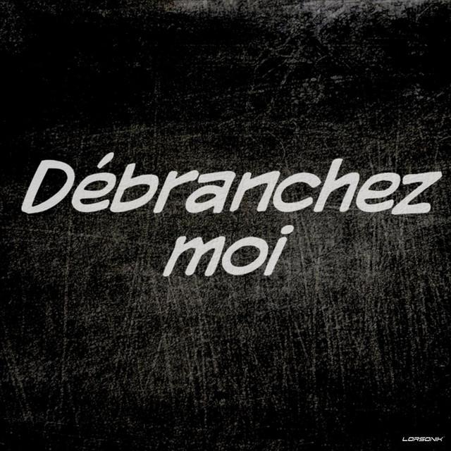 Débranchez Moi - Radio Edit