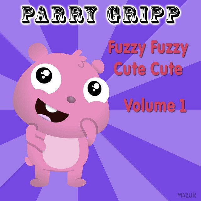 Fuzzy Fuzzy Cute Cute: Volume 1 by Parry Gripp