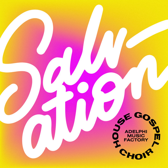 Salvation · House Gospel Choir + Adelphi Music Factory
