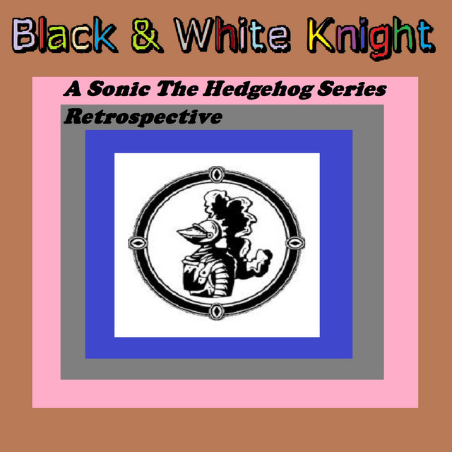 A Sonic The Hedgehog Series Retrospective Album By Black White Knight Spotify