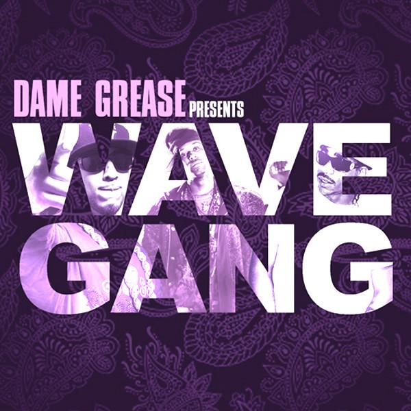 Dame Grease Presents Wave Gang