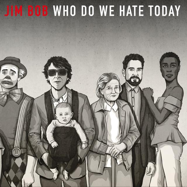 Jim Bob  Who Do We Hate Today :Replay