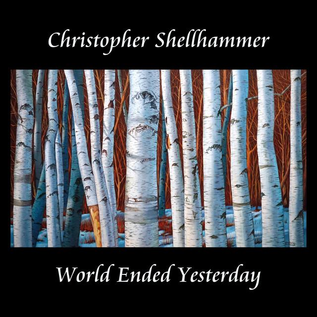 Christopher Shellhammer World Ended Yesterday