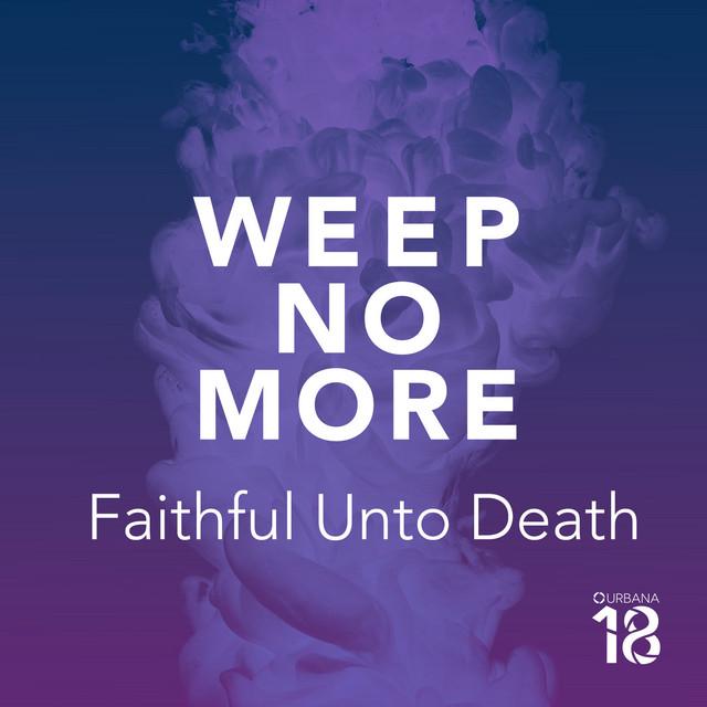 Weep No More (Faithful Unto Death) [Studio Version]