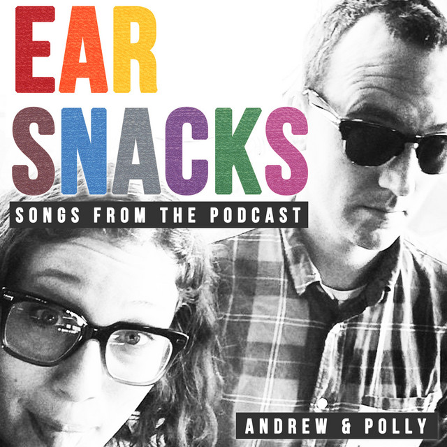 Ear Snacks: Songs from the Podcast by Andrew & Polly