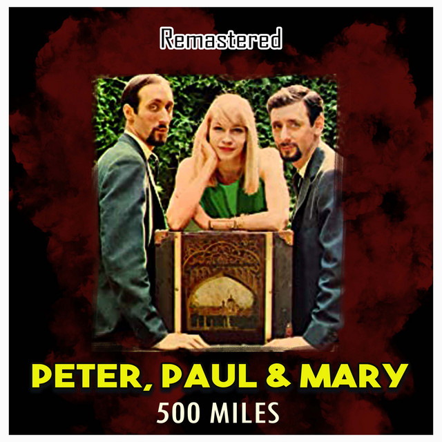 500 Miles (Remastered) by Peter, Paul and Mary