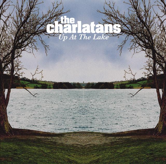 The Charlatans  Up At The Lake :Replay