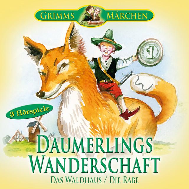 Grimms Märchen: Daumerlings Wanderschaft; Das Waldhaus; Die Rabe