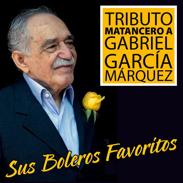Tributo Matancero a Gabriel García Márquez: Sus Boleros Favoritos
