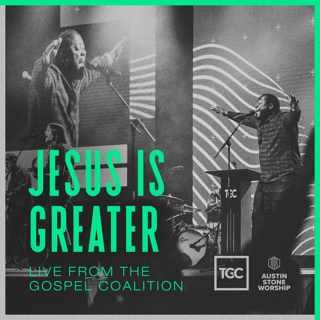 Austin Stone Worship, Jimmy McNeal - Jesus Is Greater (Live From The Gospel Coalition)